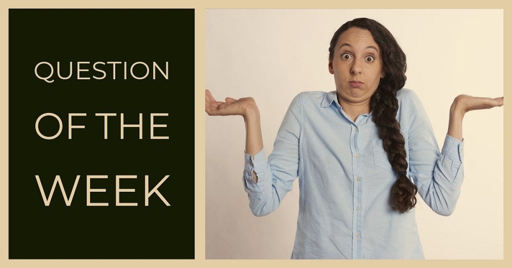 woman looking puzzled and next to her the words question of the week